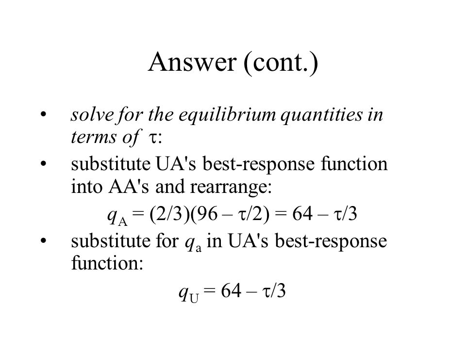 Answer (cont.) solve for the equilibrium quantities in terms of :