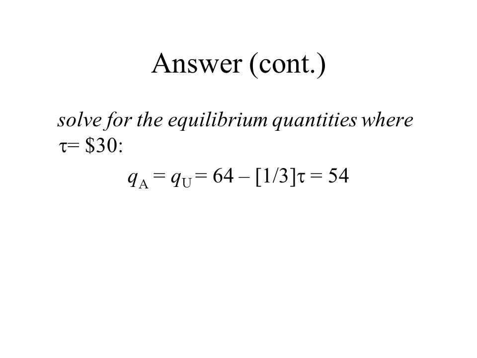 Answer (cont.) solve for the equilibrium quantities where = $30: