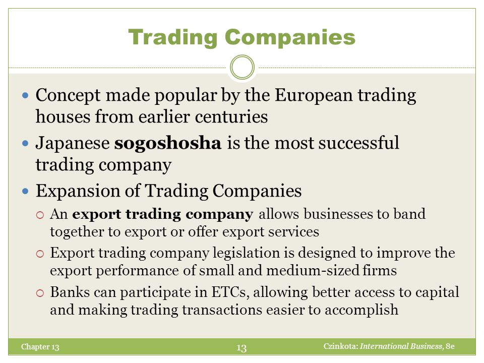 Trading Companies Concept made popular by the European trading houses from earlier centuries.