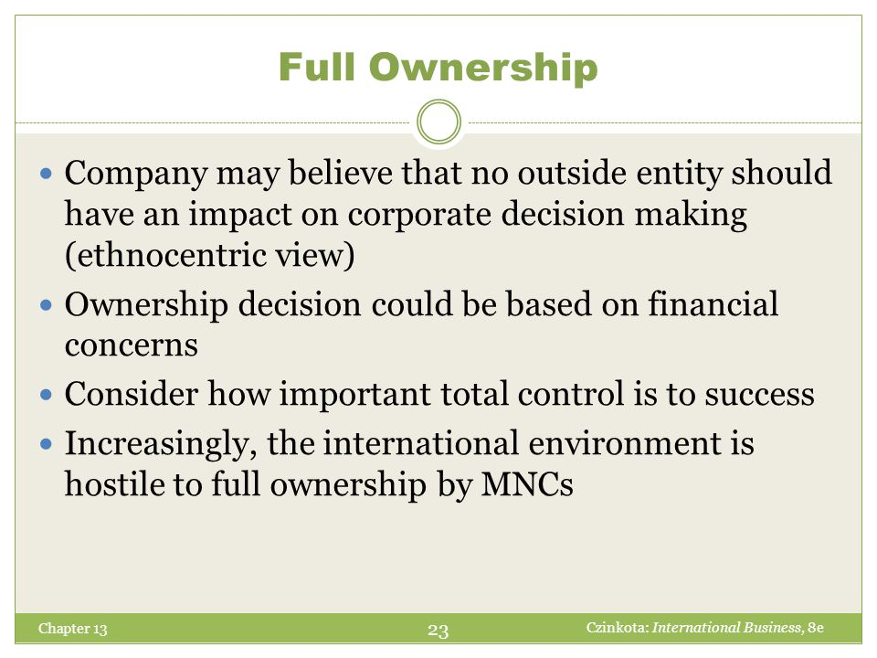 Full Ownership Company may believe that no outside entity should have an impact on corporate decision making (ethnocentric view)
