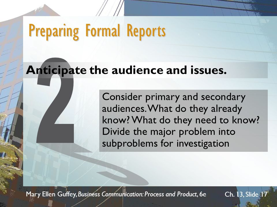 2 Preparing Formal Reports Anticipate the audience and issues.