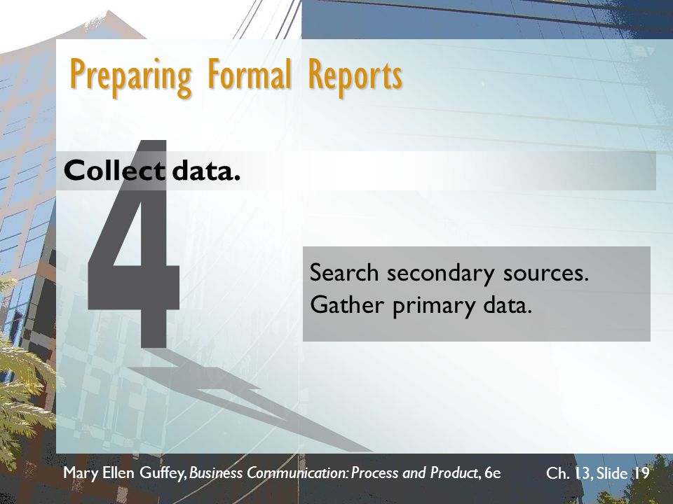 4 Preparing Formal Reports Collect data. Gather primary data.