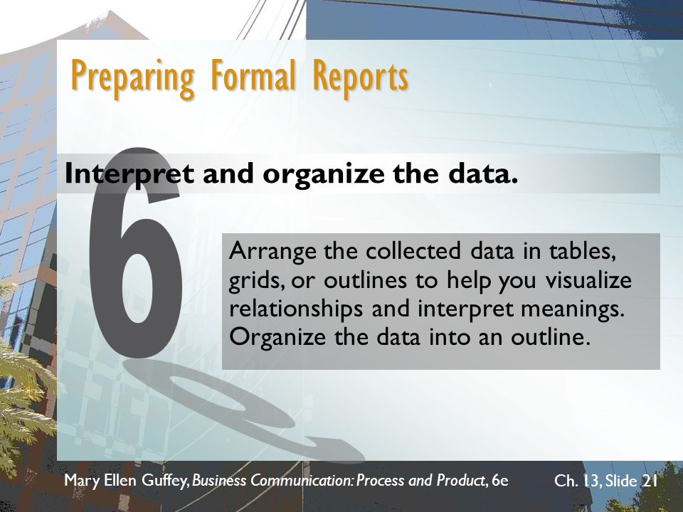 6 Preparing Formal Reports Interpret and organize the data.