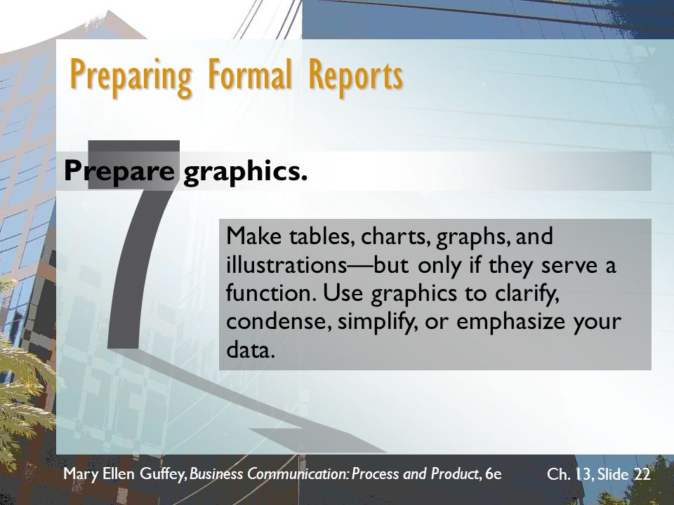 7 Preparing Formal Reports Prepare graphics.
