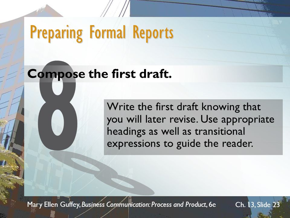 8 Preparing Formal Reports Compose the first draft.