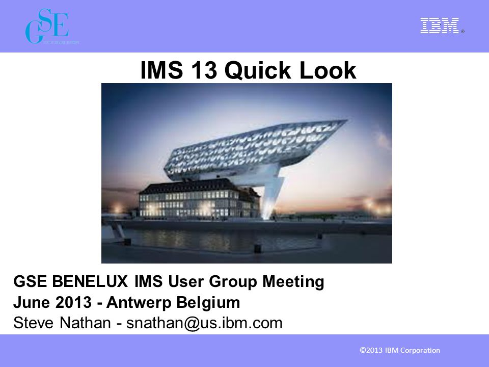IMS 13 Quick Look GSE BENELUX IMS User Group Meeting