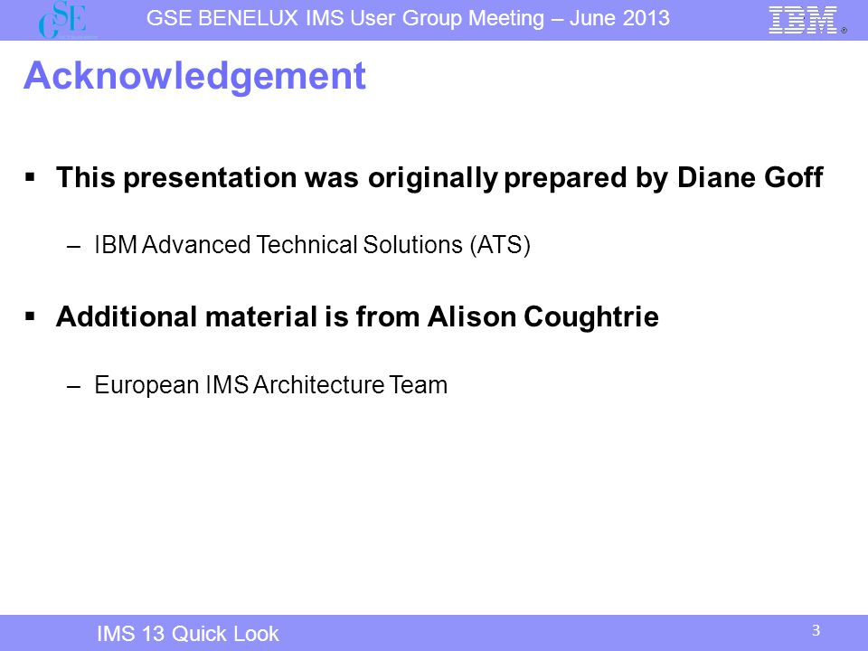 Acknowledgement This presentation was originally prepared by Diane Goff. IBM Advanced Technical Solutions (ATS)