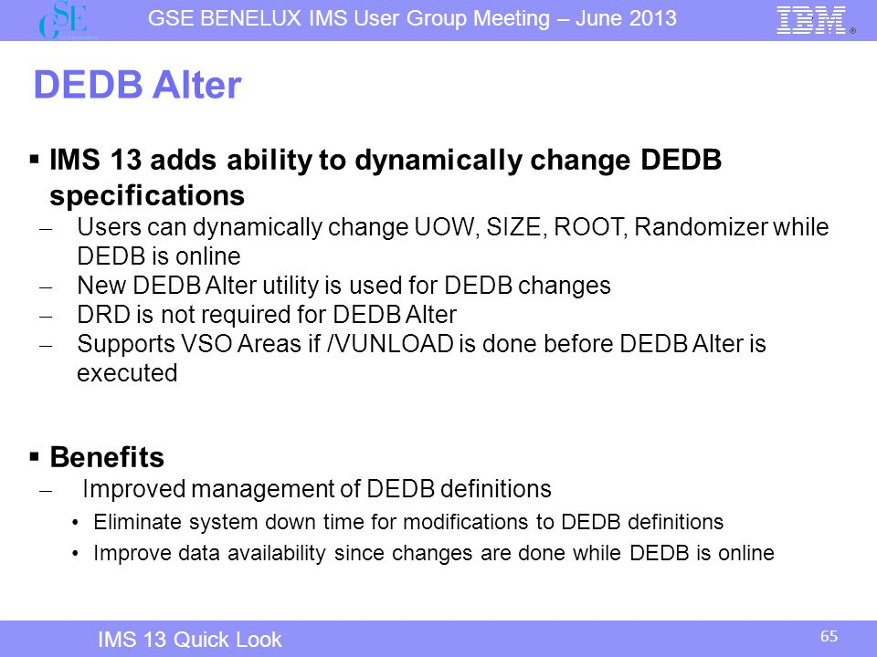 IMS 12 Overview DEDB Alter. IMS 13 adds ability to dynamically change DEDB specifications.