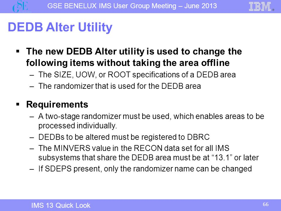 IMS 12 Overview DEDB Alter Utility. The new DEDB Alter utility is used to change the following items without taking the area offline.