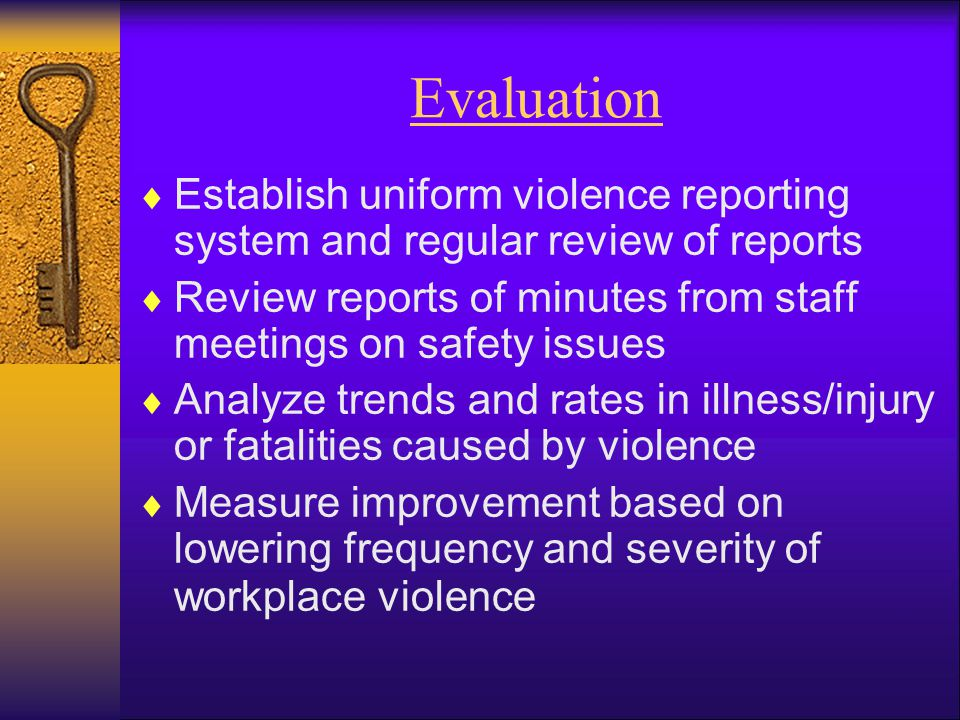 Evaluation Establish uniform violence reporting system and regular review of reports. Review reports of minutes from staff meetings on safety issues.