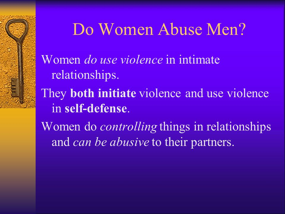 Do Women Abuse Men Women do use violence in intimate relationships.