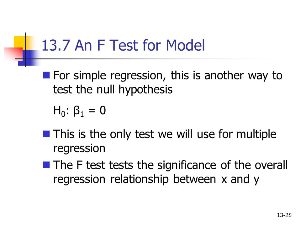 13.7 An F Test for Model For simple regression, this is another way to test the null hypothesis H0: β1 = 0.