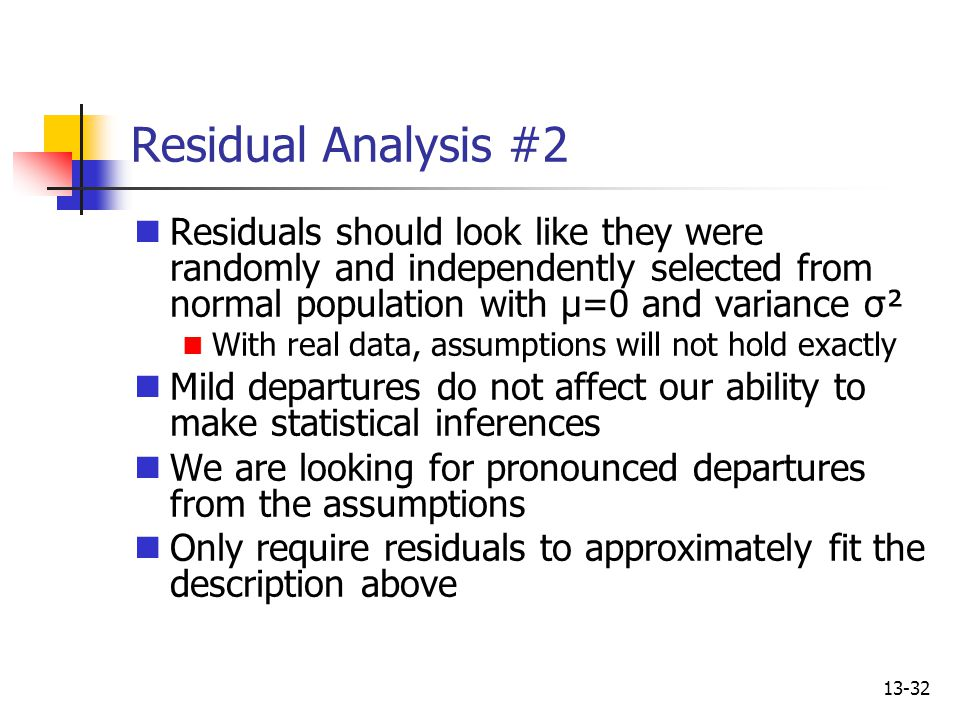 Residual Analysis #2 Residuals should look like they were randomly and independently selected from normal population with μ=0 and variance σ².
