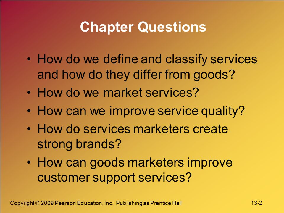 Chapter Questions How do we define and classify services and how do they differ from goods How do we market services