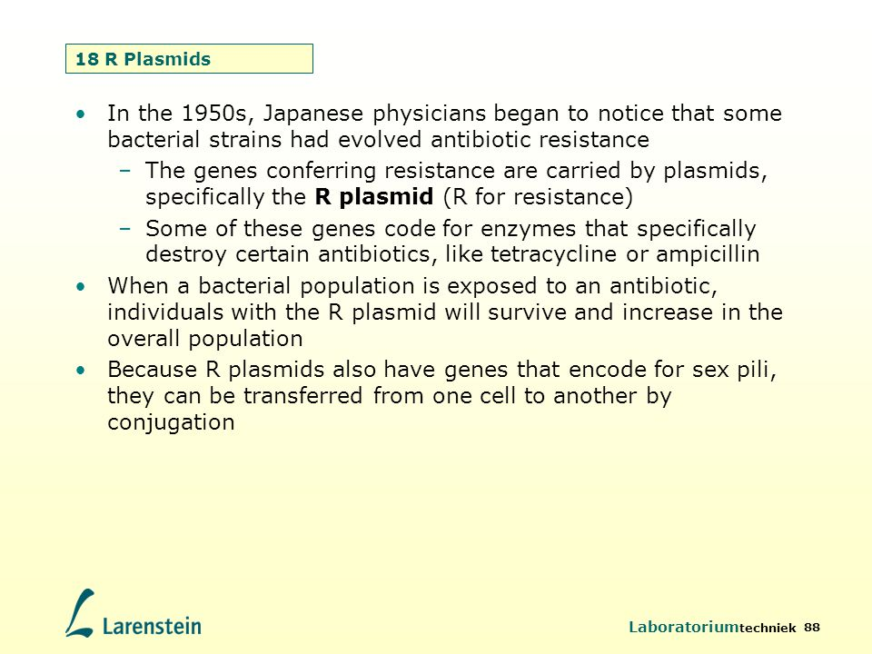 18 R Plasmids In the 1950s, Japanese physicians began to notice that some bacterial strains had evolved antibiotic resistance.