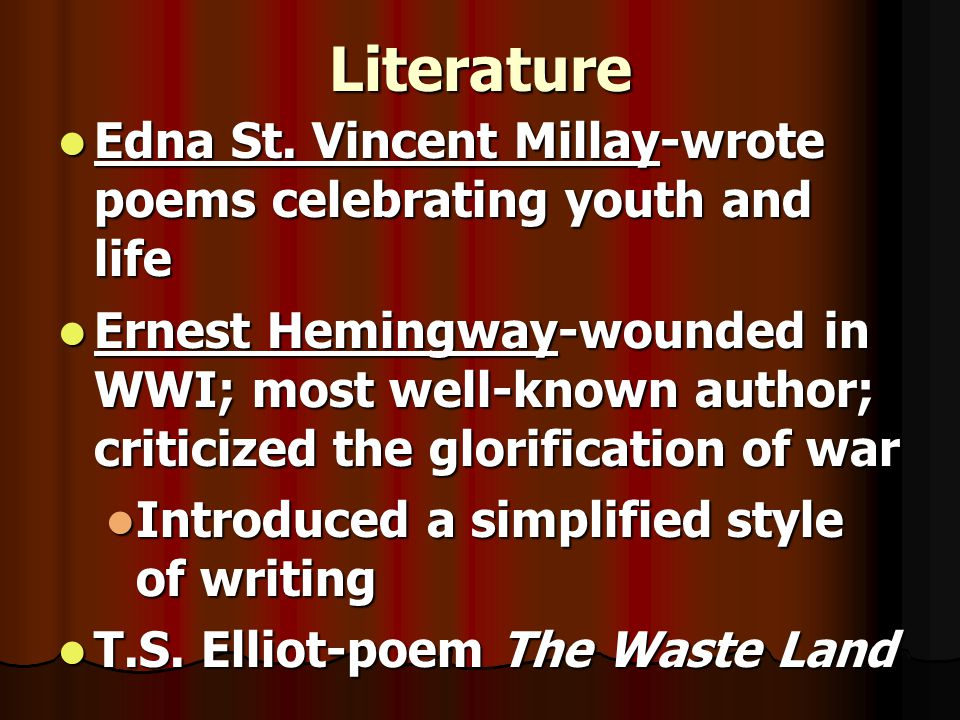 Literature Edna St. Vincent Millay-wrote poems celebrating youth and life.