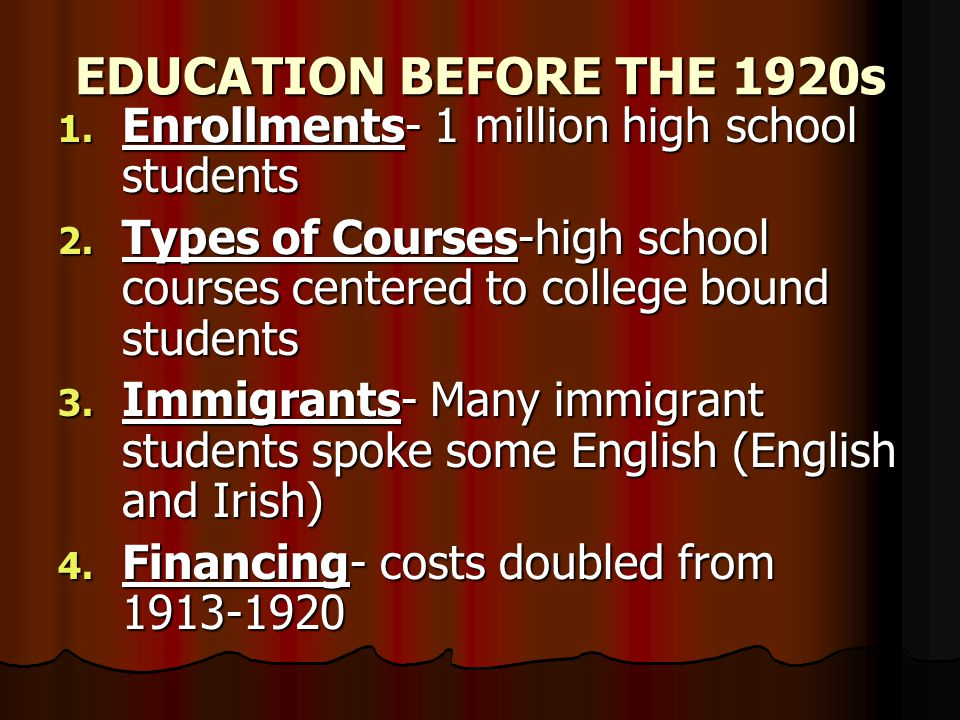 EDUCATION BEFORE THE 1920s Enrollments- 1 million high school students
