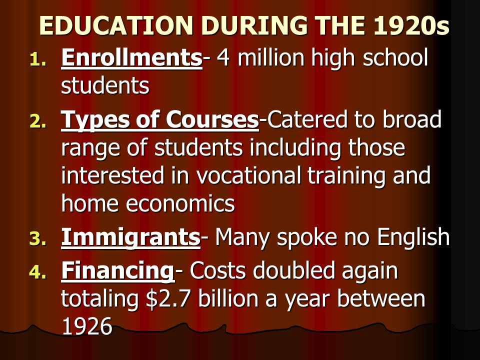 EDUCATION DURING THE 1920s Enrollments- 4 million high school students