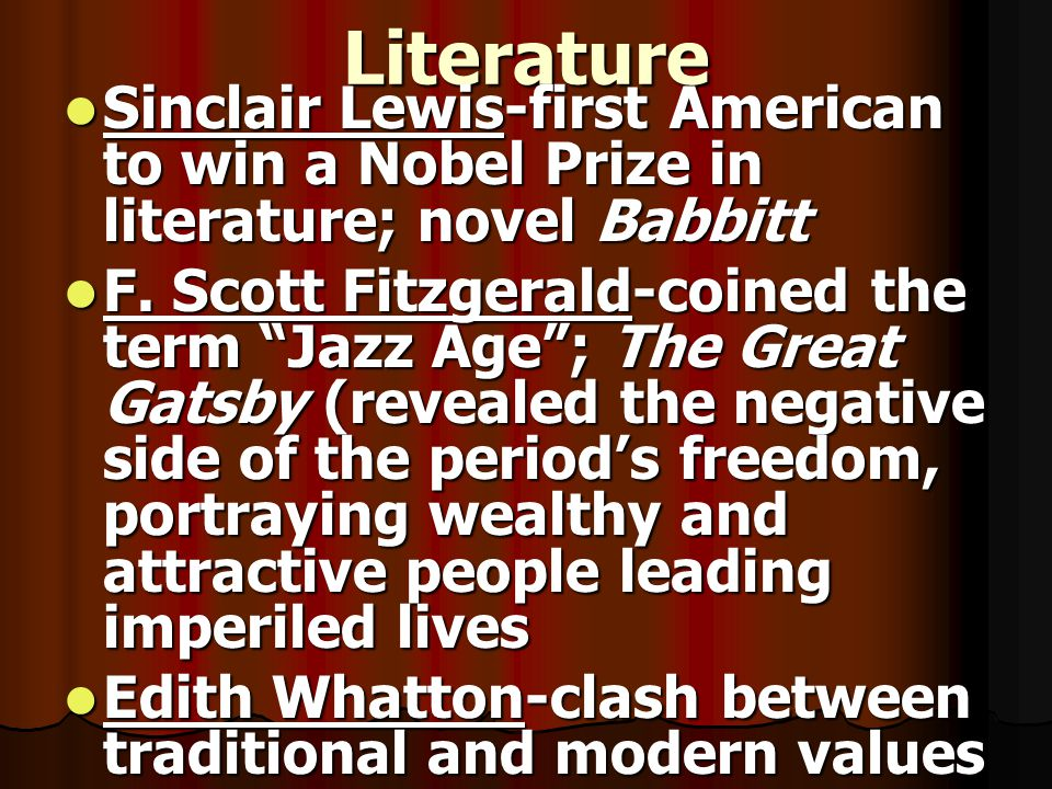 Literature Sinclair Lewis-first American to win a Nobel Prize in literature; novel Babbitt.