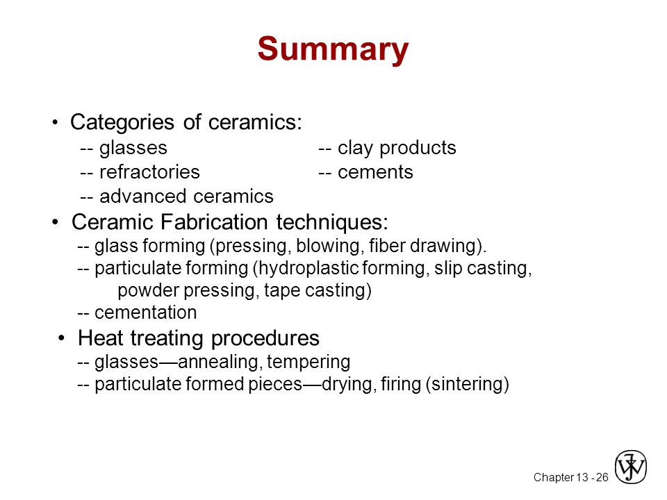 Summary • Ceramic Fabrication techniques: • Heat treating procedures