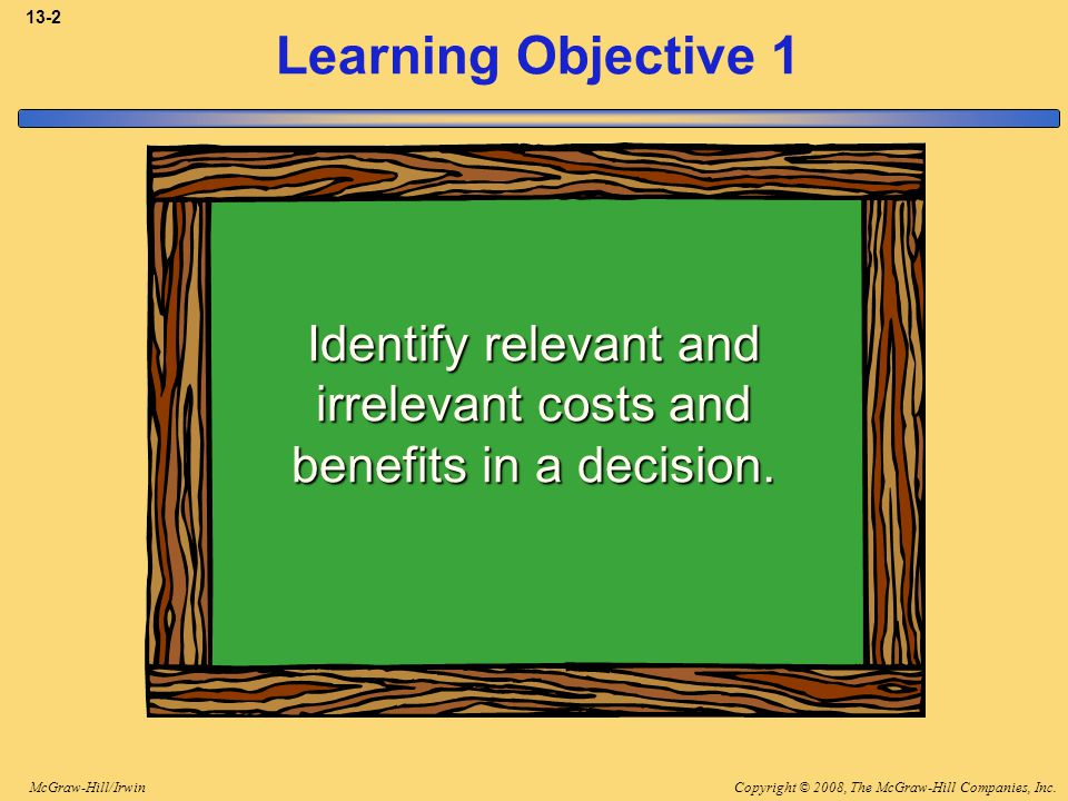 Identify relevant and irrelevant costs and benefits in a decision.