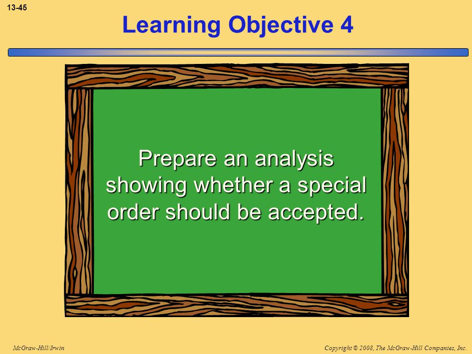 3-45 Learning Objective 4. Prepare an analysis showing whether a special order should be accepted.