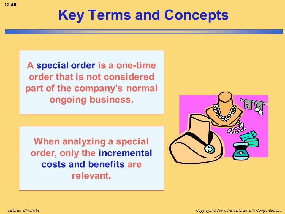 3-46 Key Terms and Concepts. A special order is a one-time order that is not considered part of the company's normal ongoing business.