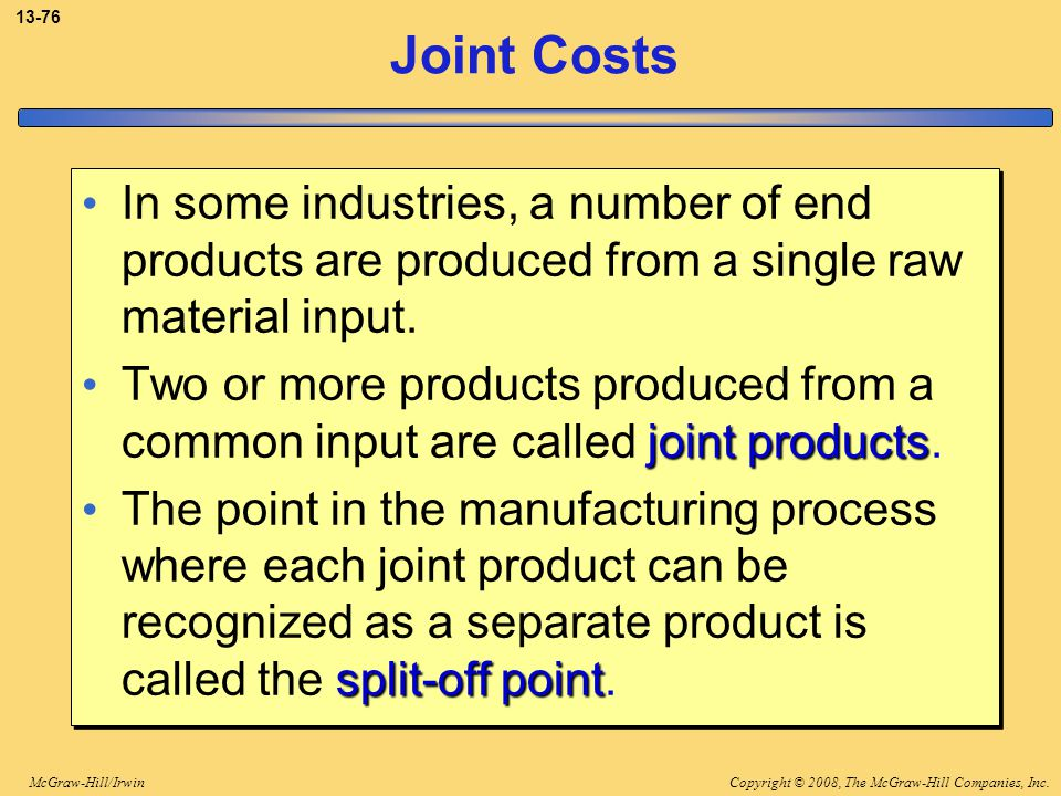3-76 Joint Costs. In some industries, a number of end products are produced from a single raw material input.