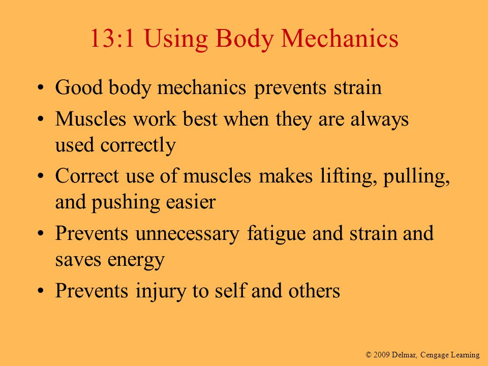13:1 Using Body Mechanics Good body mechanics prevents strain