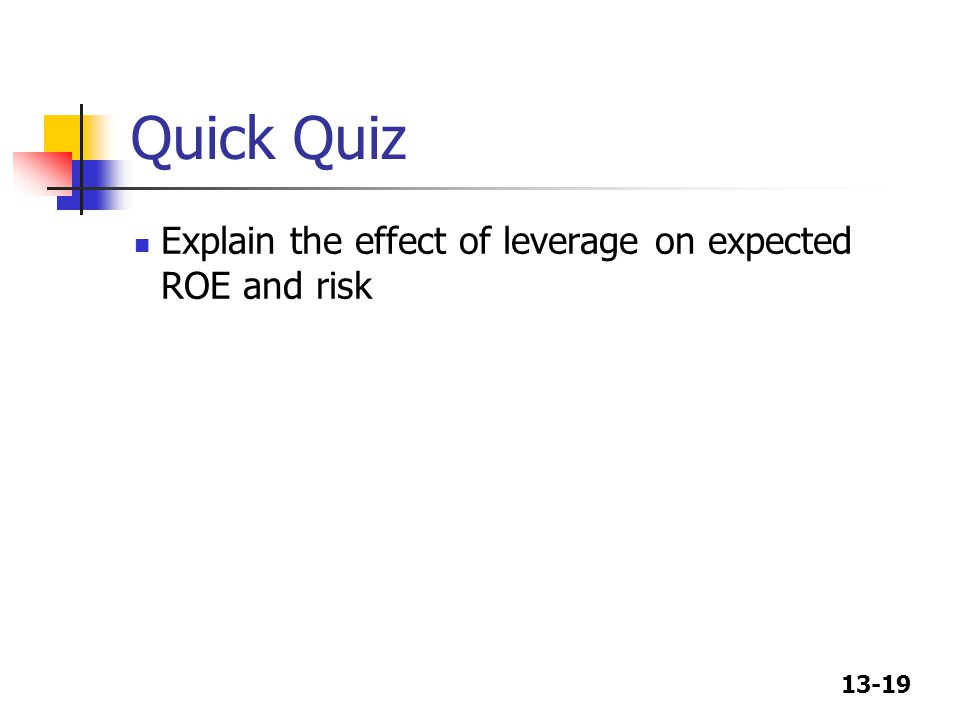 Quick Quiz Explain the effect of leverage on expected ROE and risk