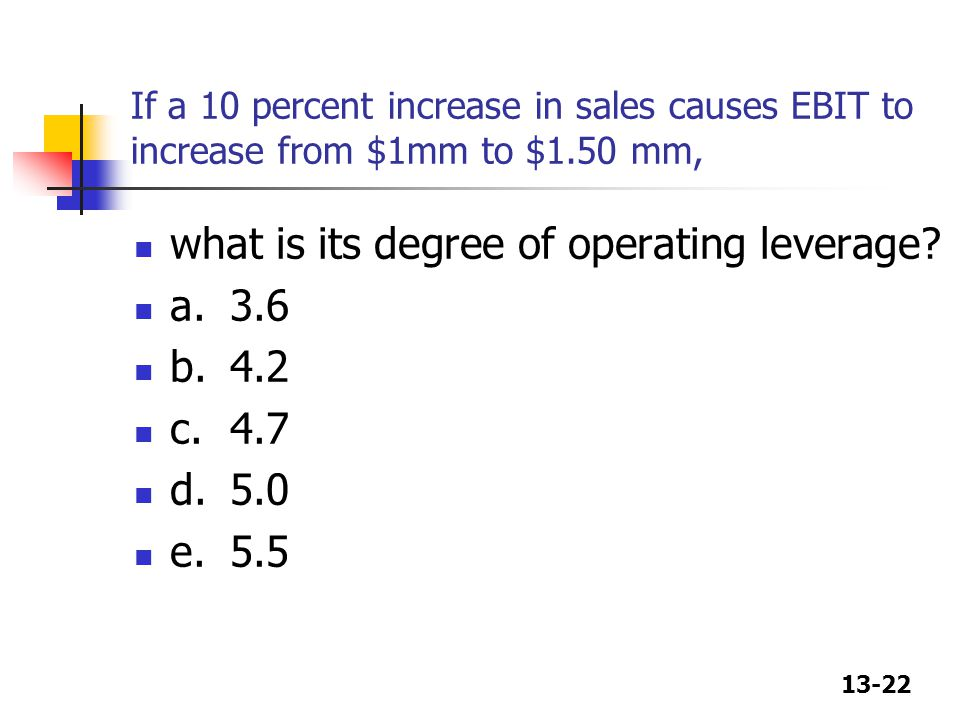 what is its degree of operating leverage a. 3.6 b. 4.2 c. 4.7 d. 5.0