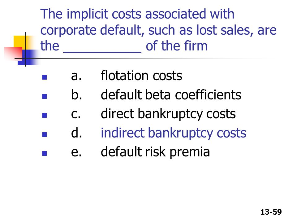 The implicit costs associated with corporate default, such as lost sales, are the of the firm