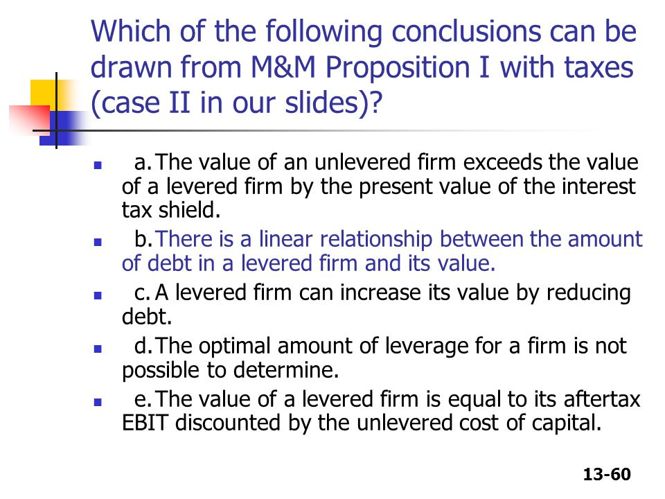 Which of the following conclusions can be drawn from M&M Proposition I with taxes (case II in our slides)