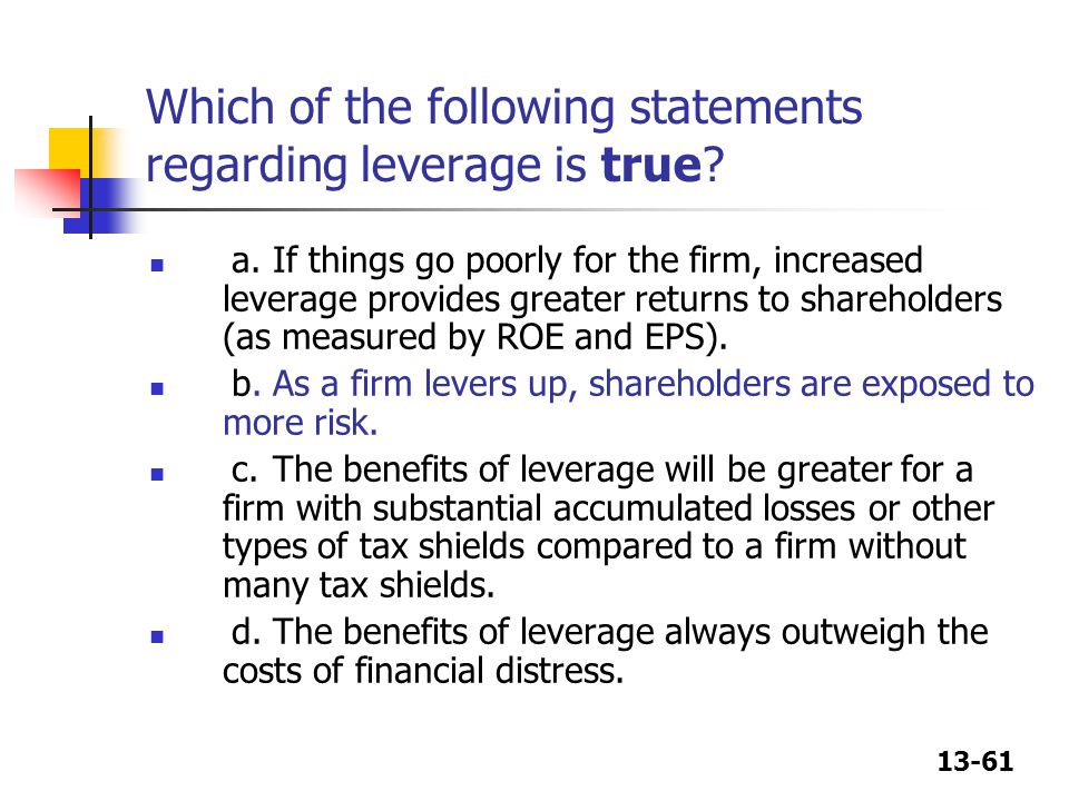 Which of the following statements regarding leverage is true