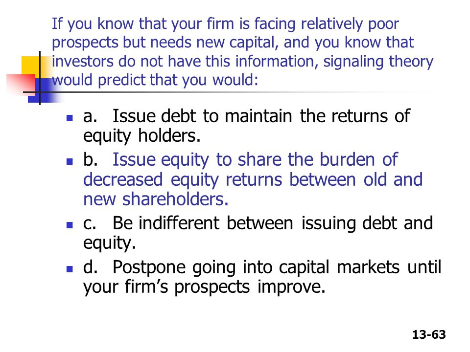 a. Issue debt to maintain the returns of equity holders.