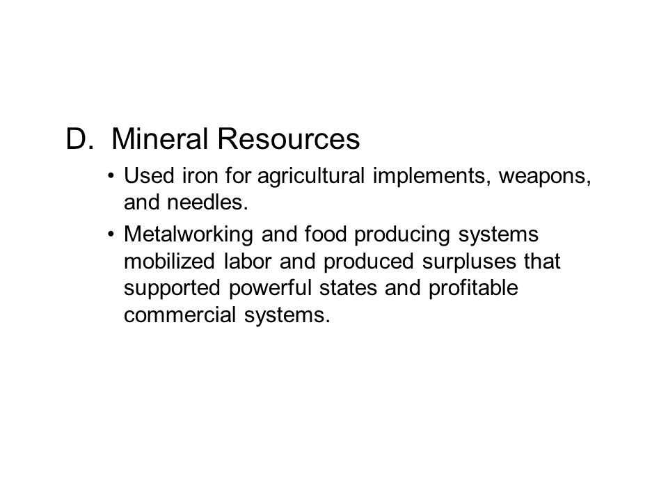 D. Mineral Resources Used iron for agricultural implements, weapons, and needles.