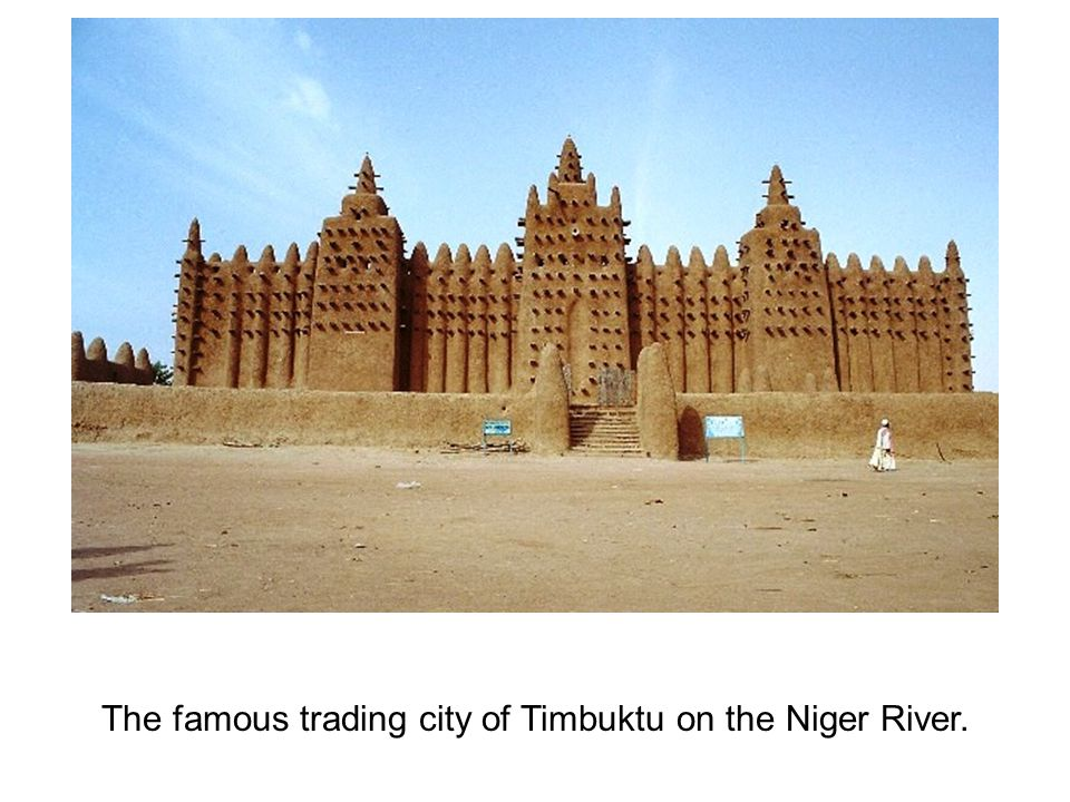 The famous trading city of Timbuktu on the Niger River.