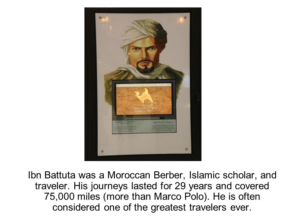 Ibn Battuta was a Moroccan Berber, Islamic scholar, and traveler