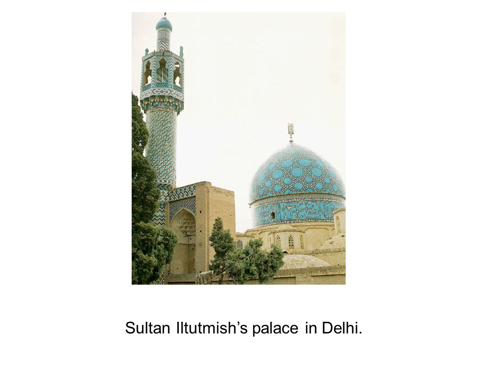 Sultan Iltutmish's palace in Delhi.
