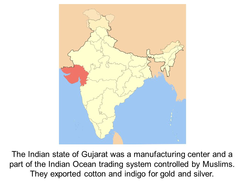 The Indian state of Gujarat was a manufacturing center and a part of the Indian Ocean trading system controlled by Muslims.