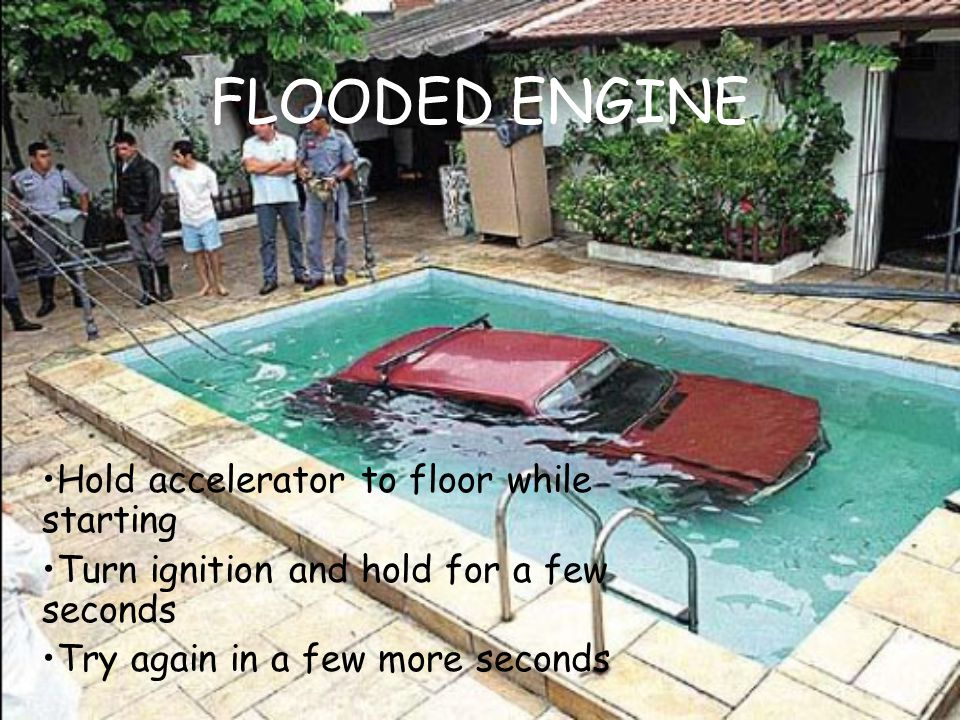 FLOODED ENGINE Hold accelerator to floor while starting