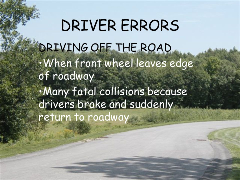 DRIVER ERRORS DRIVING OFF THE ROAD