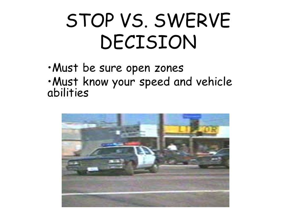 STOP VS. SWERVE DECISION