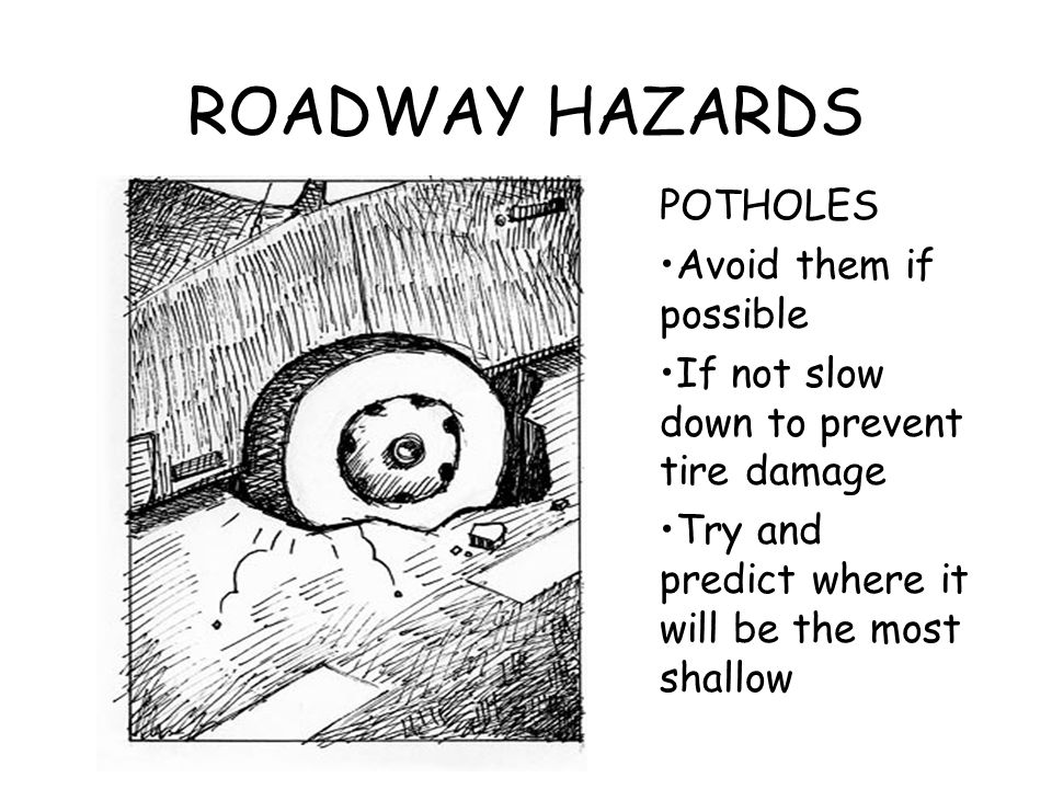 ROADWAY HAZARDS POTHOLES Avoid them if possible
