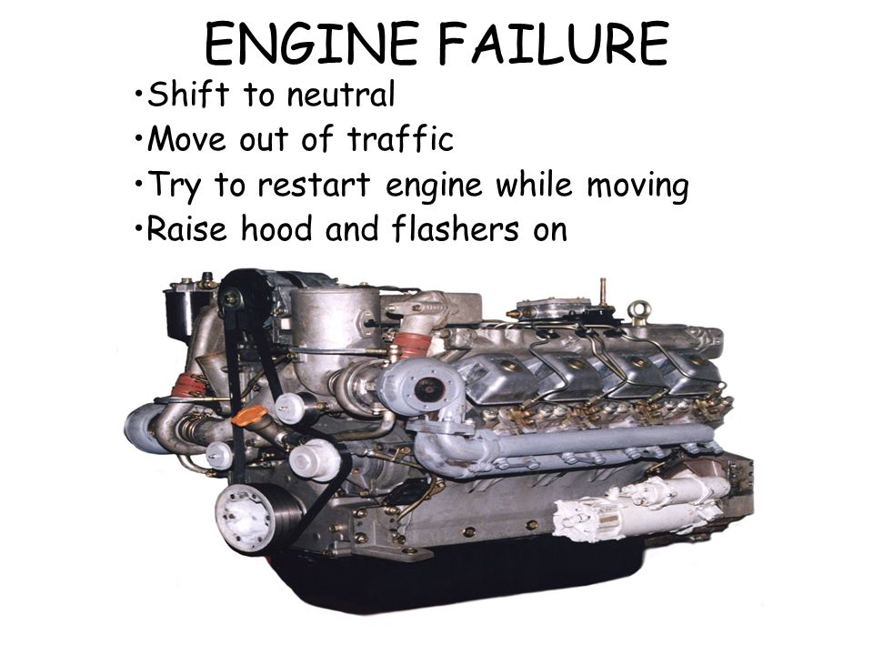 ENGINE FAILURE Shift to neutral Move out of traffic