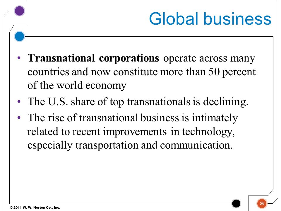 Global business Transnational corporations operate across many countries and now constitute more than 50 percent of the world economy.