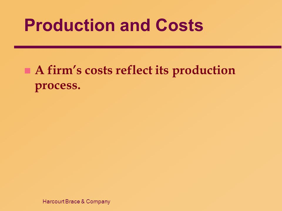 Production and Costs A firm's costs reflect its production process. 9