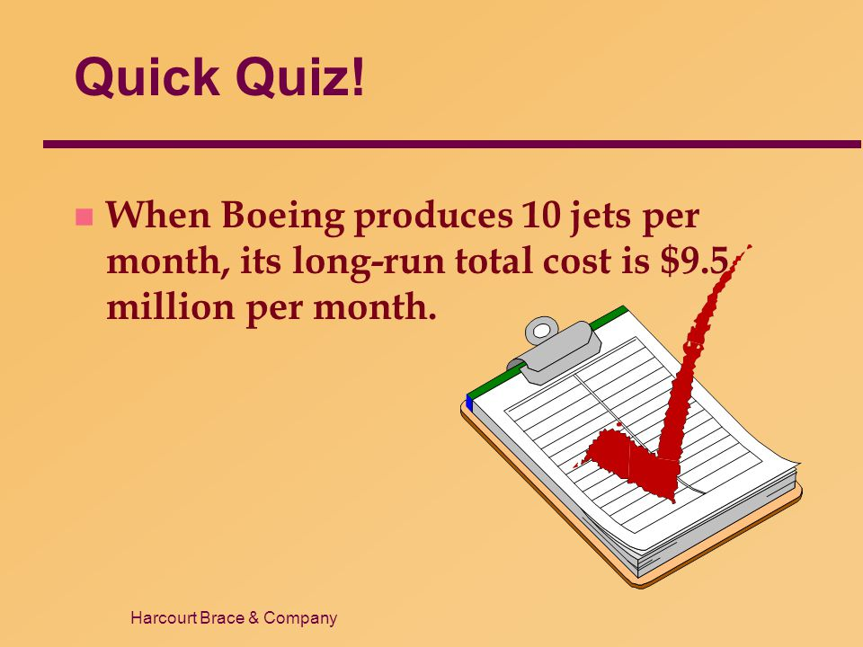 Quick Quiz! When Boeing produces 10 jets per month, its long-run total cost is $9.5 million per month.
