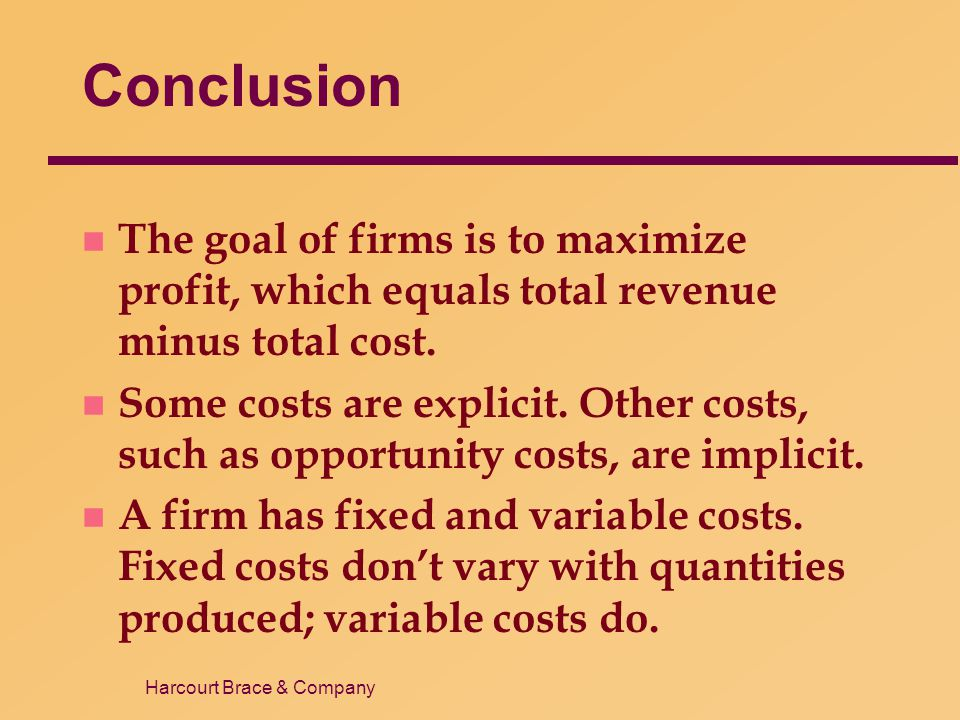 Conclusion The goal of firms is to maximize profit, which equals total revenue minus total cost.