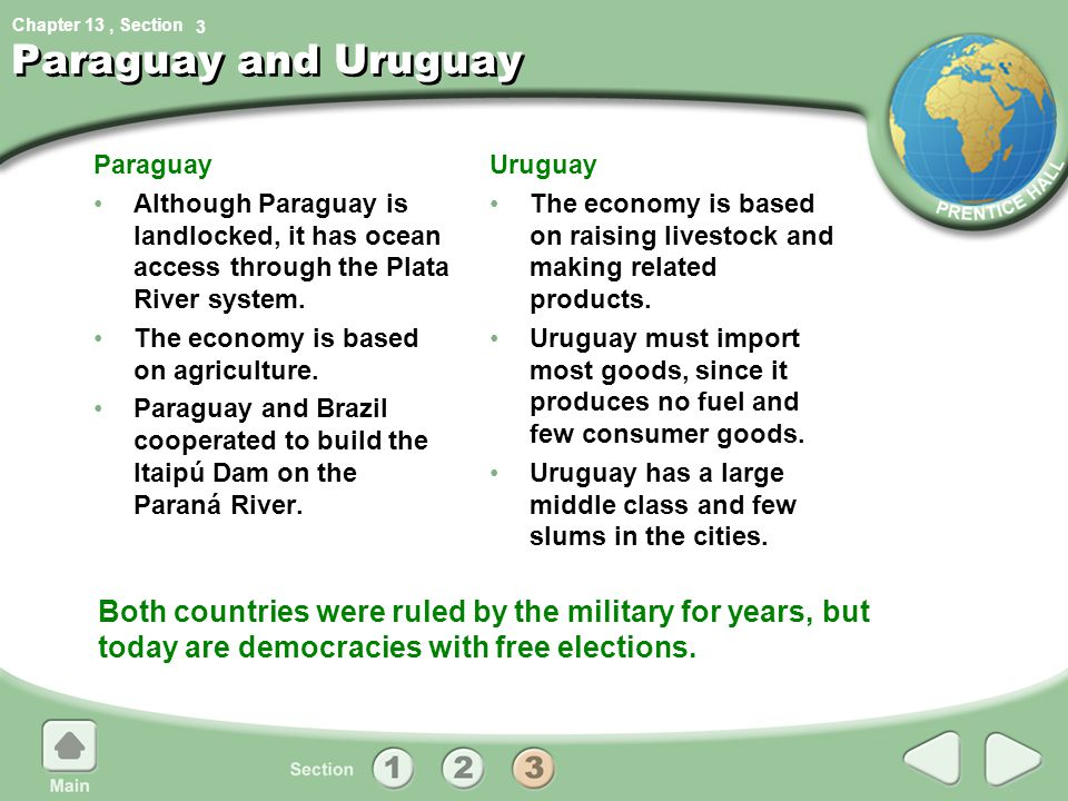 3 Paraguay and Uruguay. Paraguay. Although Paraguay is landlocked, it has ocean access through the Plata River system.